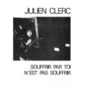Julien Clerc - Souffrir par toi n'est pas souffrir