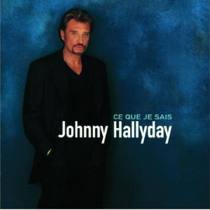 Ce que je sais - Johnny Hallyday